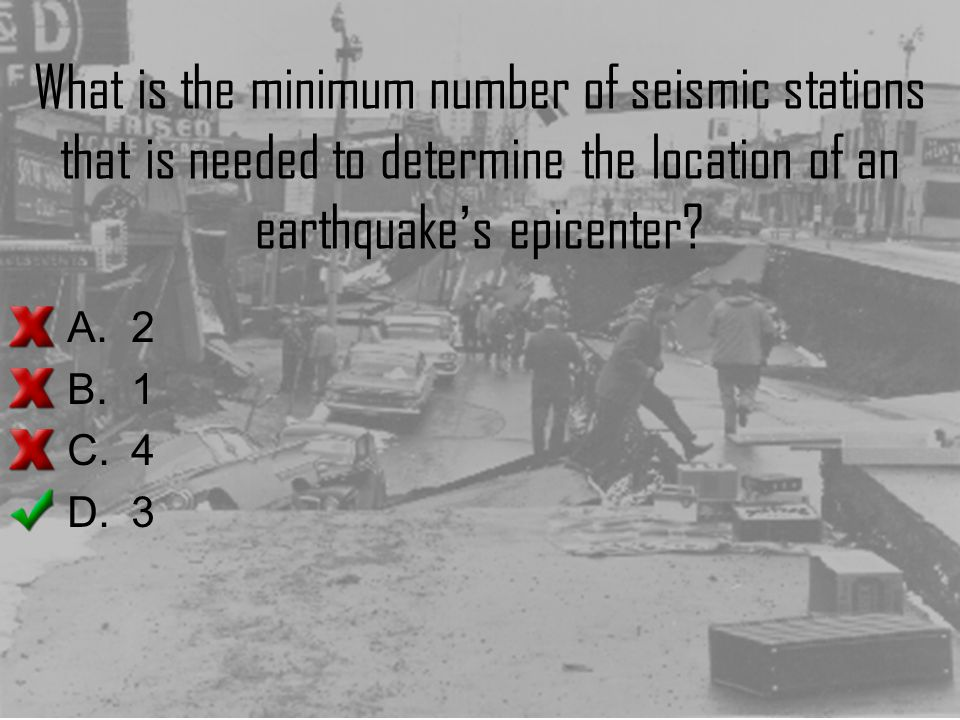 What is the minimum number of seismic stations that is needed to determine the location of an earthquake ' s epicenter? A.2 B.1 C.4 D.3