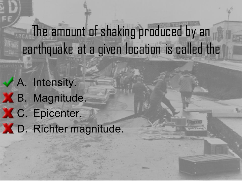 The amount of shaking produced by an earthquake at a given location is called the A.Intensity. B.Magnitude. C.Epicenter. D.Richter magnitude.