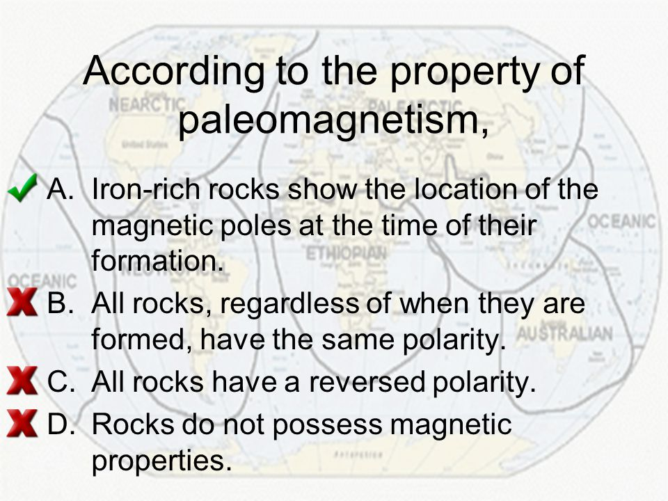 According to the property of paleomagnetism, A.Iron-rich rocks show the location of the magnetic poles at the time of their formation. B.All rocks, re