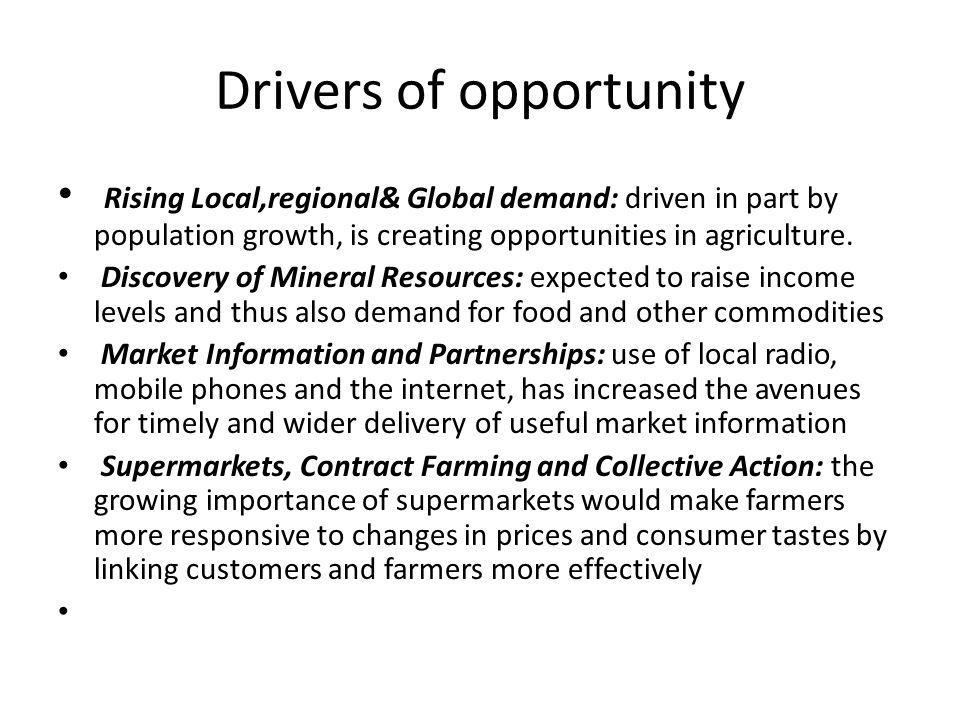 Drivers of opportunity Rising Local,regional& Global demand: driven in part by population growth, is creating opportunities in agriculture.