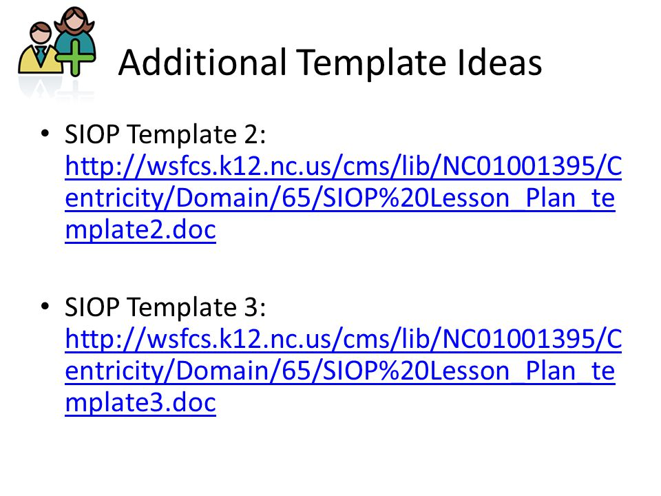 Additional Template Ideas SIOP Template 2:   entricity/Domain/65/SIOP%20Lesson_Plan_te mplate2.doc   entricity/Domain/65/SIOP%20Lesson_Plan_te mplate2.doc SIOP Template 3:   entricity/Domain/65/SIOP%20Lesson_Plan_te mplate3.doc   entricity/Domain/65/SIOP%20Lesson_Plan_te mplate3.doc