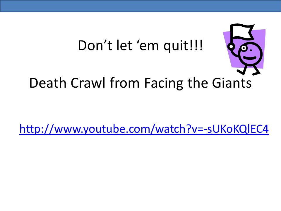Don't let 'em quit!!! Death Crawl from Facing the Giants   v=-sUKoKQlEC4