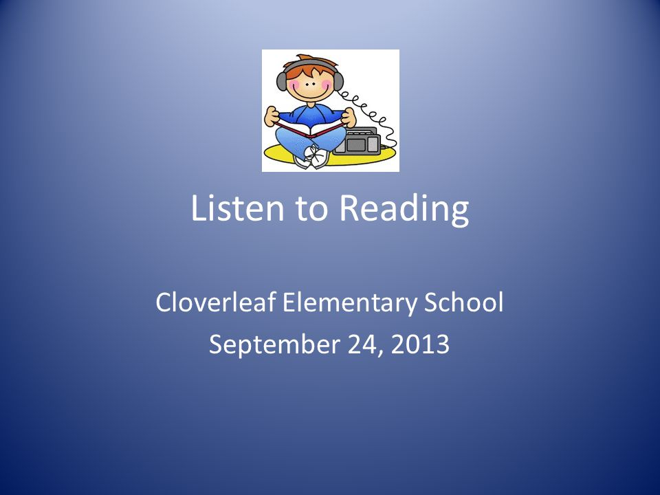 Listen to Reading Cloverleaf Elementary School September 24, 2013