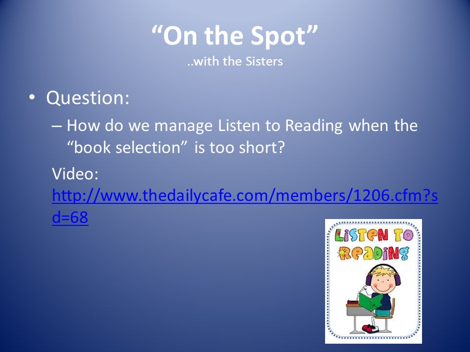 On the Spot ..with the Sisters Question: – How do we manage Listen to Reading when the book selection is too short.