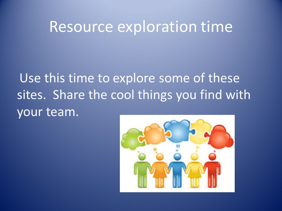 Resource exploration time Use this time to explore some of these sites.