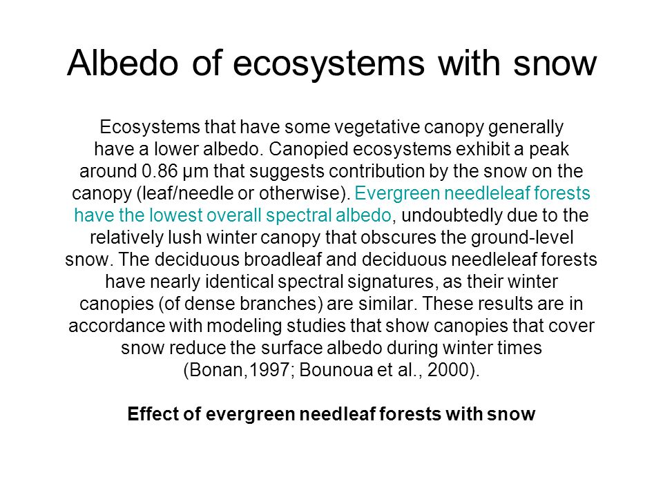 Albedo of ecosystems with snow Ecosystems that have some vegetative canopy generally have a lower albedo. Canopied ecosystems exhibit a peak around 0.