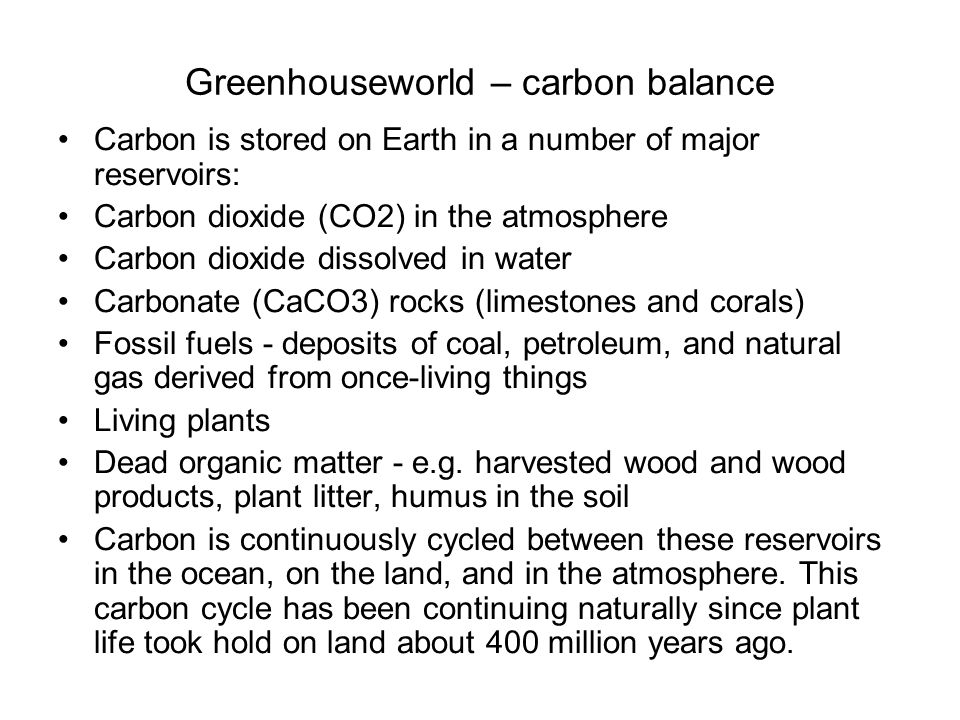 Greenhouseworld – carbon balance Carbon is stored on Earth in a number of major reservoirs: Carbon dioxide (CO2) in the atmosphere Carbon dioxide diss
