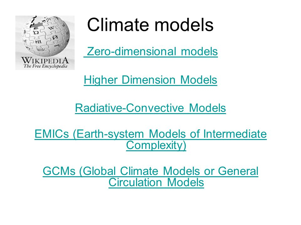 Climate models Zero-dimensional models Higher Dimension Models Radiative-Convective Models EMICs (Earth-system Models of Intermediate Complexity) GCMs