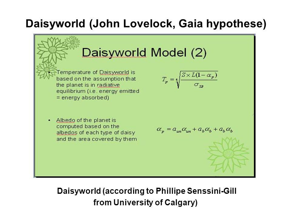 Daisyworld (John Lovelock, Gaia hypothese) Daisyworld (according to Phillipe Senssini-Gill from University of Calgary)