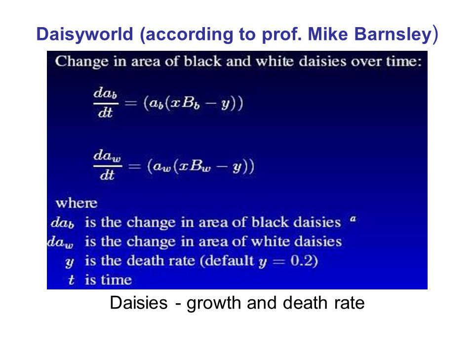 Daisyworld (according to prof. Mike Barnsley ) Daisies - growth and death rate