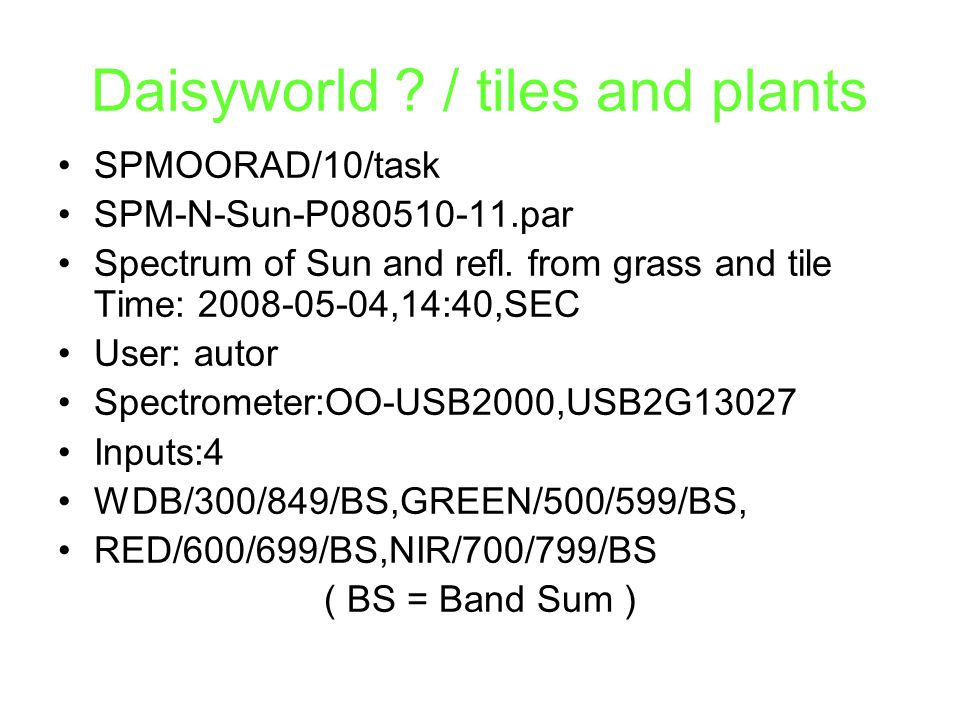 Daisyworld ? / tiles and plants SPMOORAD/10/task SPM-N-Sun-P080510-11.par Spectrum of Sun and refl. from grass and tile Time: 2008-05-04,14:40,SEC Use