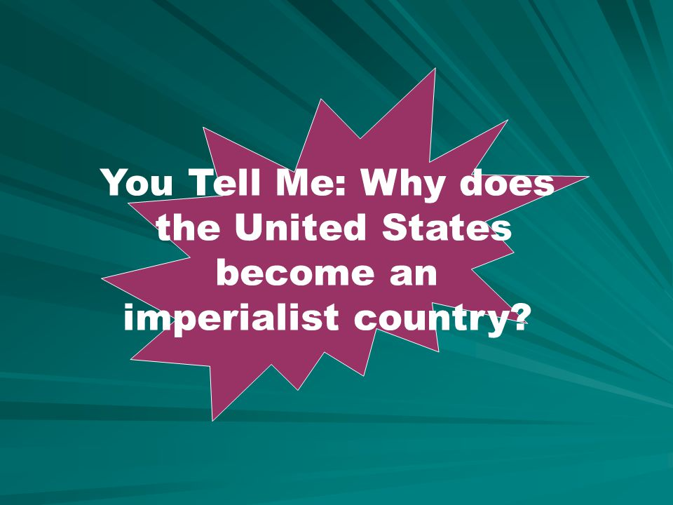 You Tell Me: Why does the United States become an imperialist country?