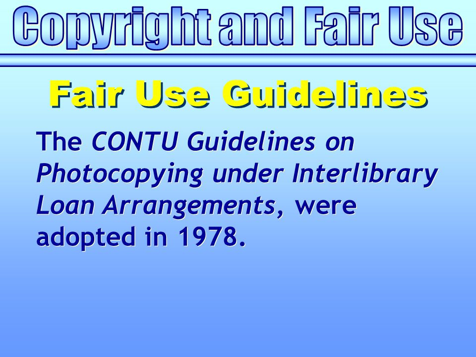 The CONTU Guidelines on Photocopying under Interlibrary Loan Arrangements, were adopted in 1978.