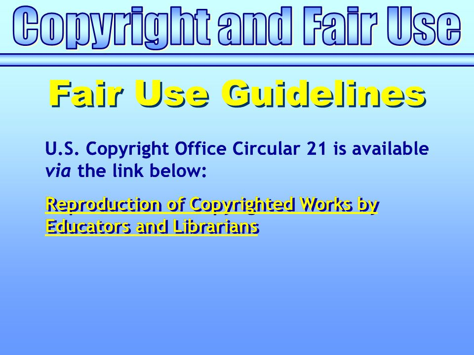 Reproduction of Copyrighted Works by Educators and Librarians U.S. Copyright Office Circular 21 is available via the link below: Reproduction of Copyr