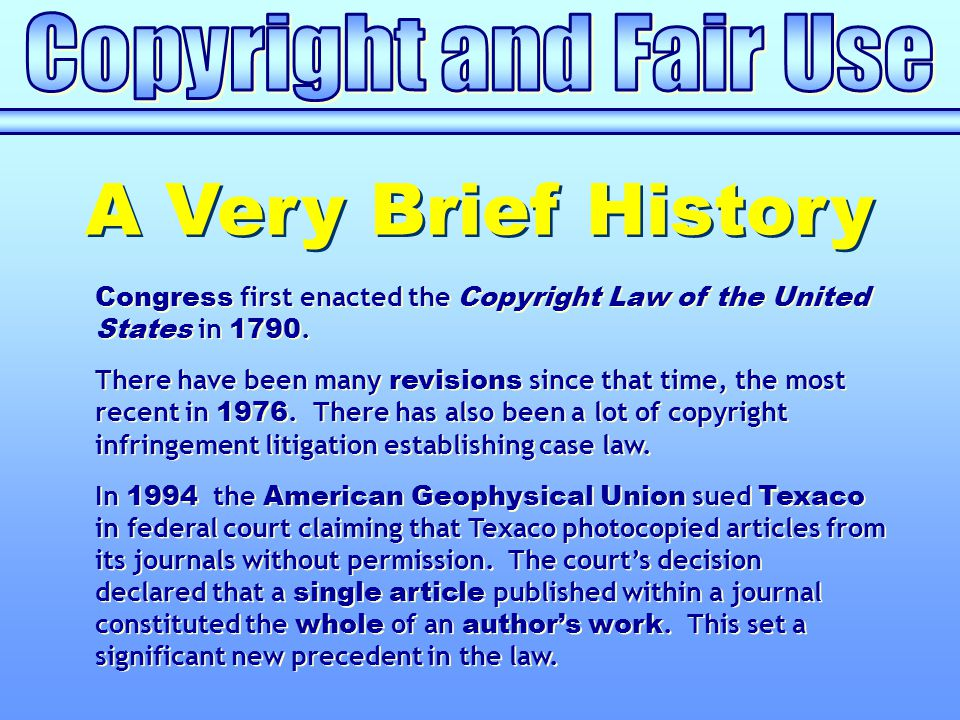 Congress first enacted the Copyright Law of the United States in 1790. There have been many revisions since that time, the most recent in 1976. There
