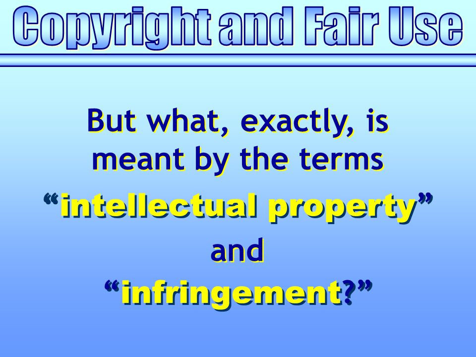 """But what, exactly, is meant by the terms But what, exactly, is meant by the terms """" intellectual property """" and """" infringement ?"""""""