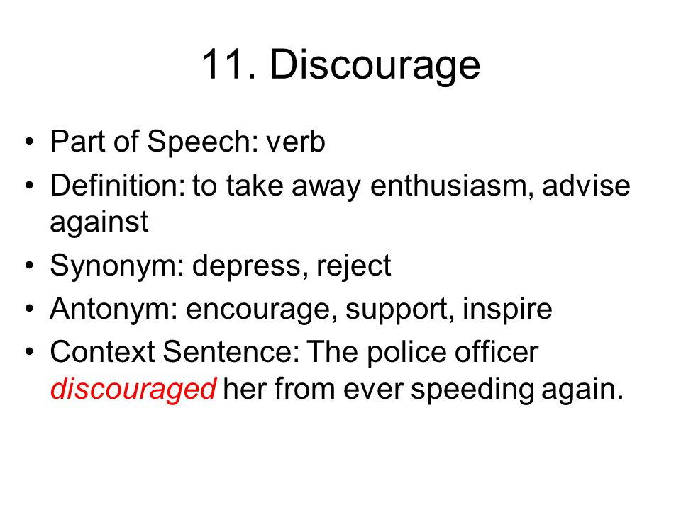 10. Inspired Part of Speech: verb Definition: to lead or create a desire to achieve Synonym: encourage, support Antonym: discourage, drag down, disapp