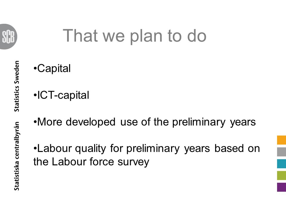 That we plan to do Capital ICT-capital More developed use of the preliminary years Labour quality for preliminary years based on the Labour force survey