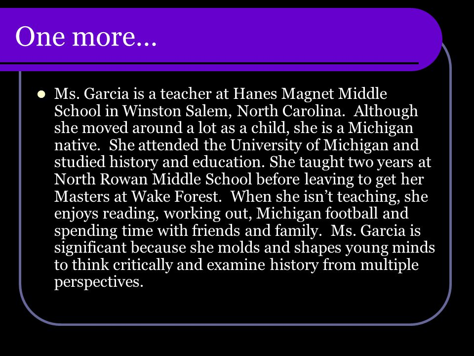 One more… Ms. Garcia is a teacher at Hanes Magnet Middle School in Winston Salem, North Carolina.