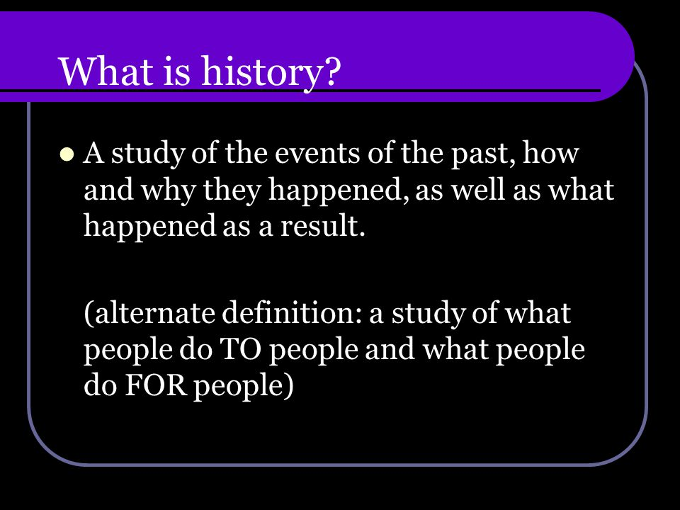 What is history.