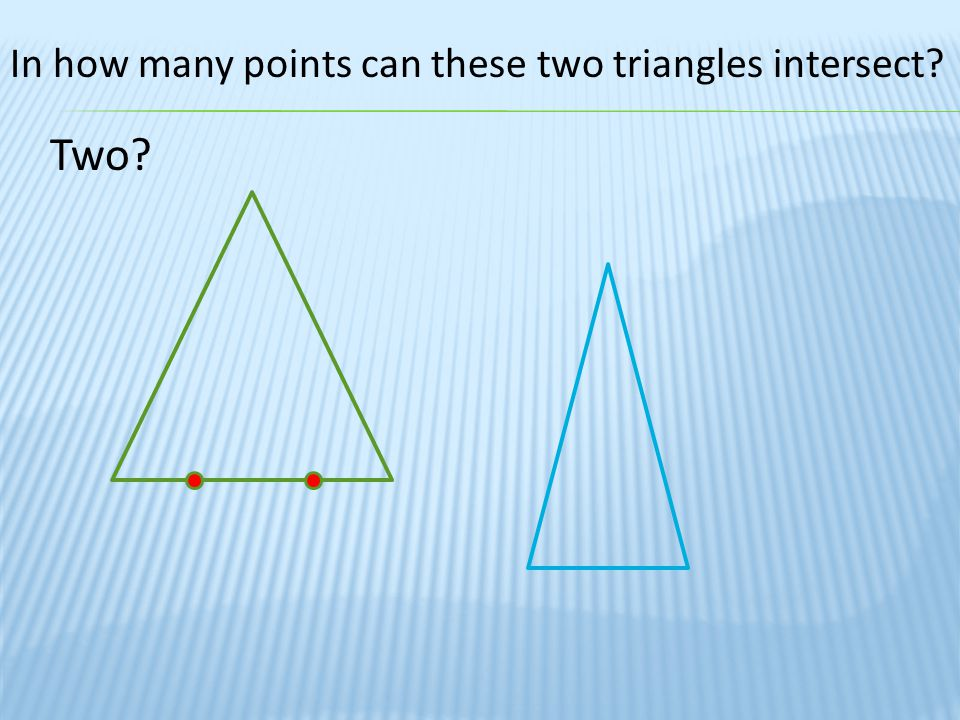 In how many points can these two triangles intersect? Three?