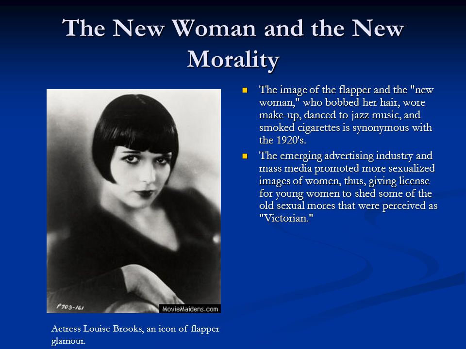 The New Woman and the New Morality The image of the flapper and the new woman, who bobbed her hair, wore make-up, danced to jazz music, and smoked cigarettes is synonymous with the 1920 s.