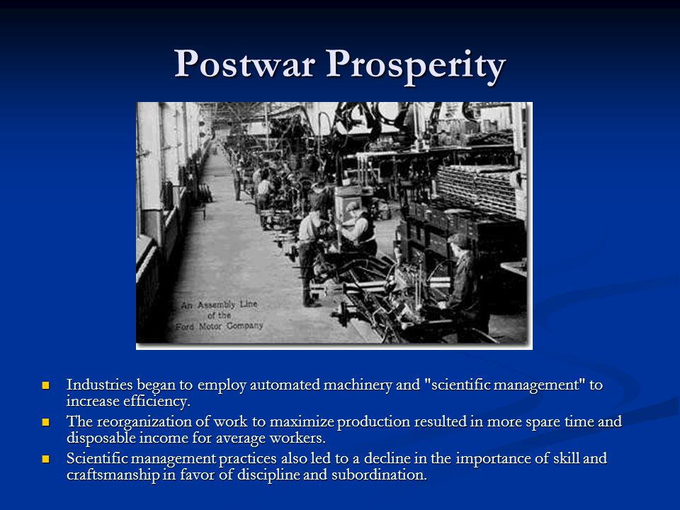 Postwar Prosperity Industries began to employ automated machinery and scientific management to increase efficiency.