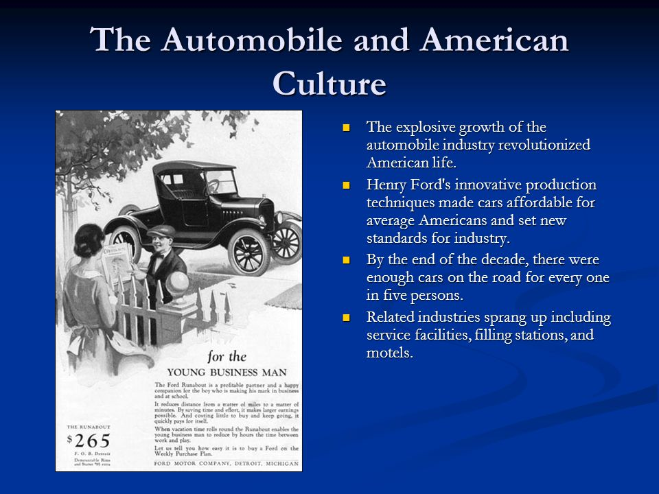 The Automobile and American Culture The explosive growth of the automobile industry revolutionized American life.
