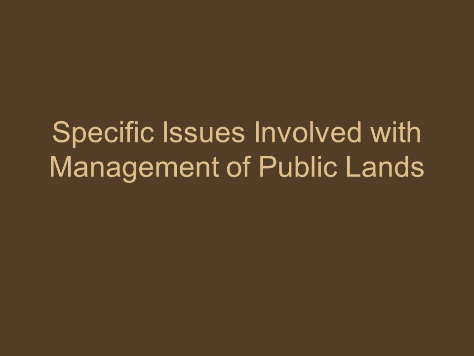 Specific Issues Involved with Management of Public Lands