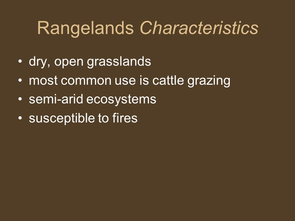 Rangelands Characteristics dry, open grasslands most common use is cattle grazing semi-arid ecosystems susceptible to fires