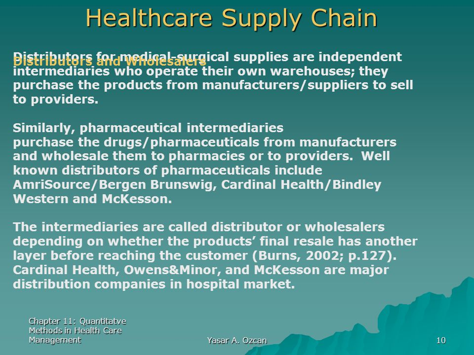 Chapter 11: Quantitatve Methods in Health Care Management Yasar A. Ozcan 10 Healthcare Supply Chain Distributors for medical-surgical supplies are ind