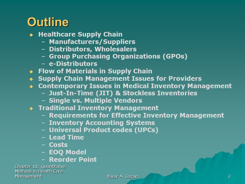 Chapter 11: Quantitatve Methods in Health Care Management Yasar A. Ozcan 2 Outline   Healthcare Supply Chain – –Manufacturers/Suppliers – –Distribut