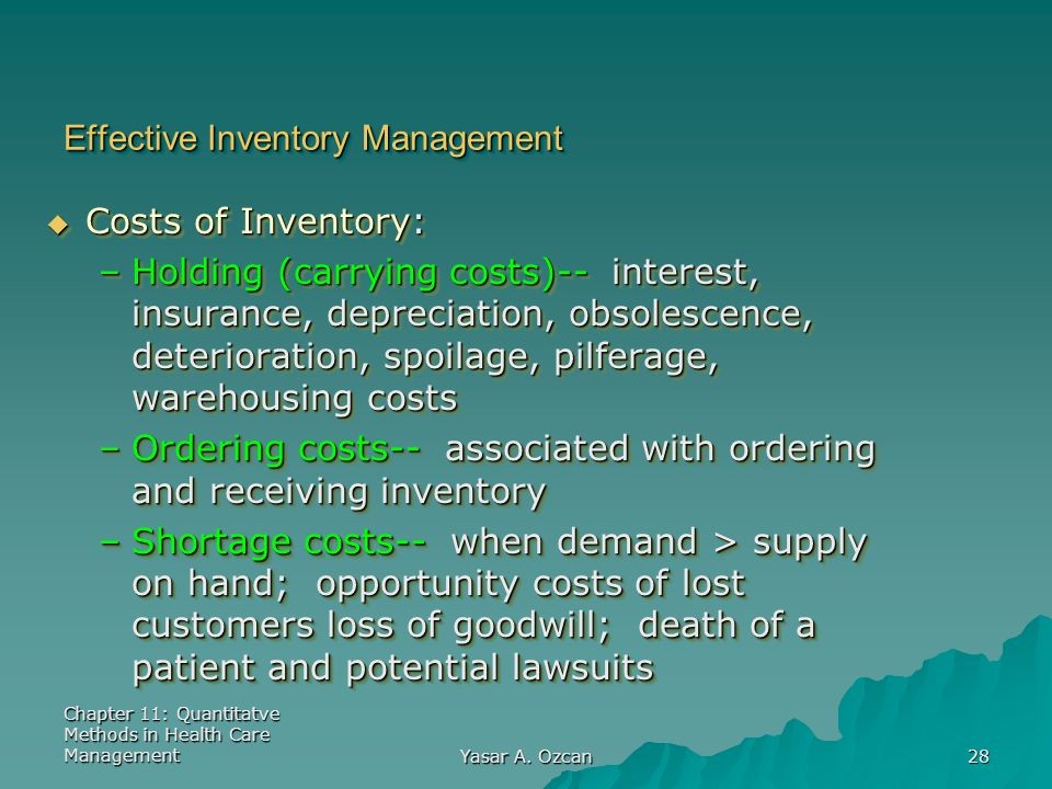 Chapter 11: Quantitatve Methods in Health Care Management Yasar A. Ozcan 28 Effective Inventory Management  Costs of Inventory: –Holding (carrying co
