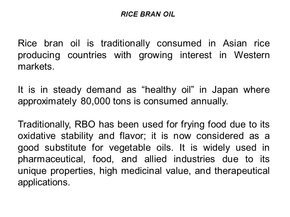 RICE BRAN OIL Rice bran oil is traditionally consumed in Asian rice producing countries with growing interest in Western markets.