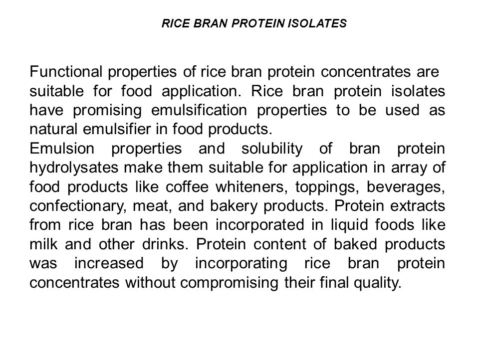 RICE BRAN PROTEIN ISOLATES Functional properties of rice bran protein concentrates are suitable for food application.