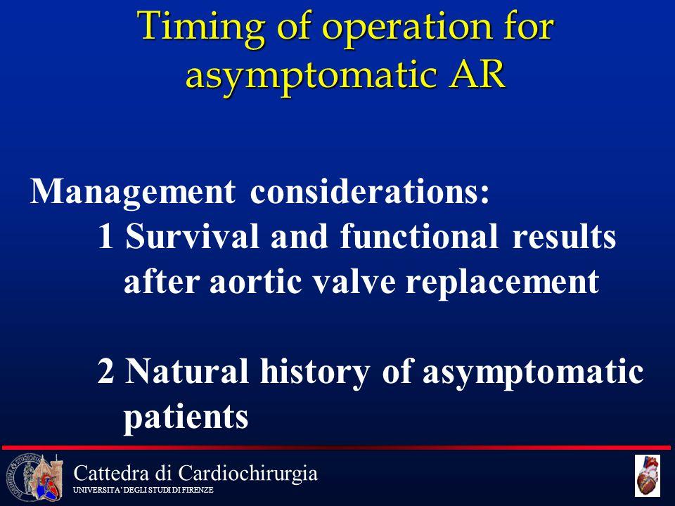 Cattedra di Cardiochirurgia UNIVERSITA' DEGLI STUDI DI FIRENZE Timing of operation for asymptomatic AR Management considerations: 1 Survival and funct