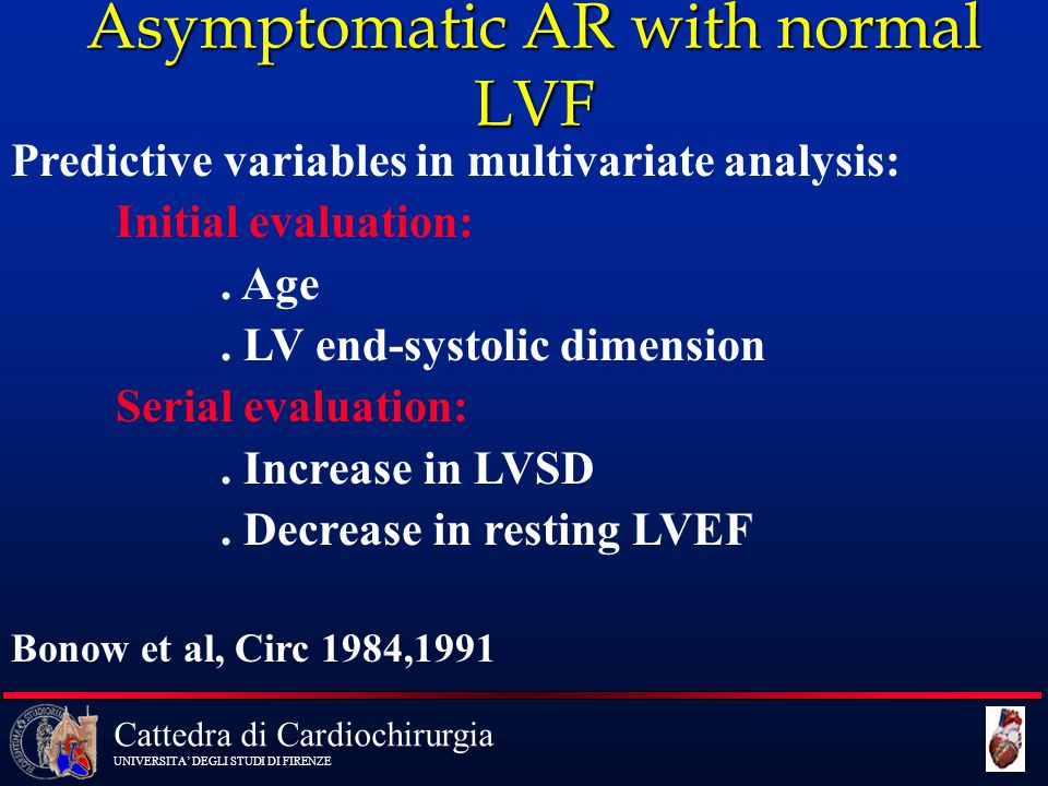 Cattedra di Cardiochirurgia UNIVERSITA' DEGLI STUDI DI FIRENZE Asymptomatic AR with normal LVF Predictive variables in multivariate analysis: Initial