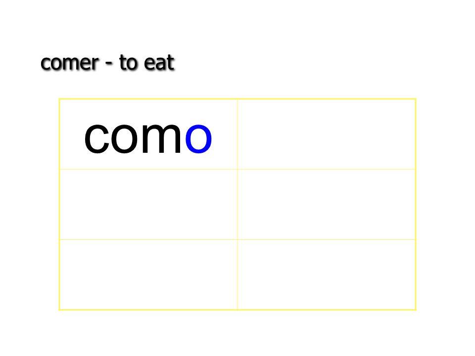 comer - to eat como