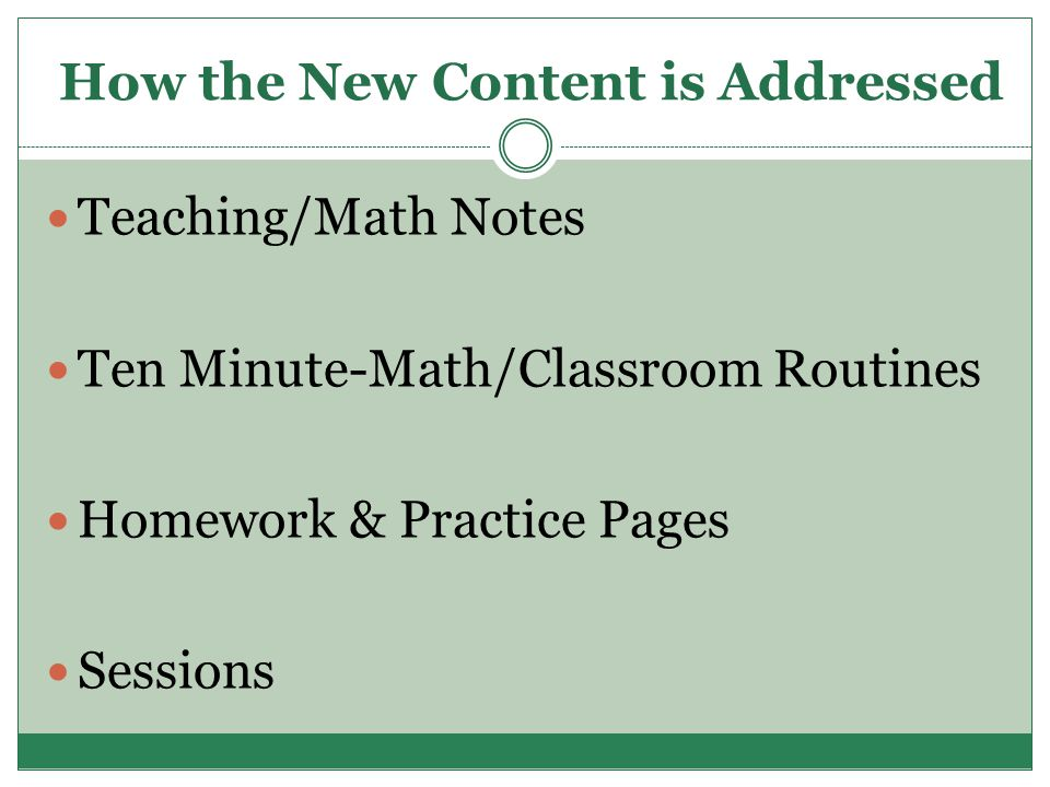 How the New Content is Addressed Teaching/Math Notes Ten Minute-Math/Classroom Routines Homework & Practice Pages Sessions