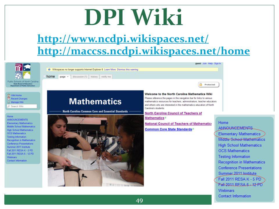 DPI Wiki http://www.ncdpi.wikispaces.net/ http://maccss.ncdpi.wikispaces.net/home 49