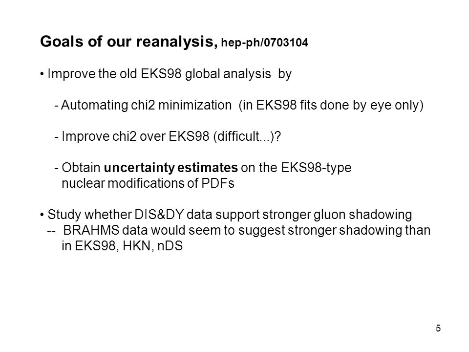 5 Goals of our reanalysis, hep-ph/ Improve the old EKS98 global analysis by - Automating chi2 minimization (in EKS98 fits done by eye only) - Improve chi2 over EKS98 (difficult...).