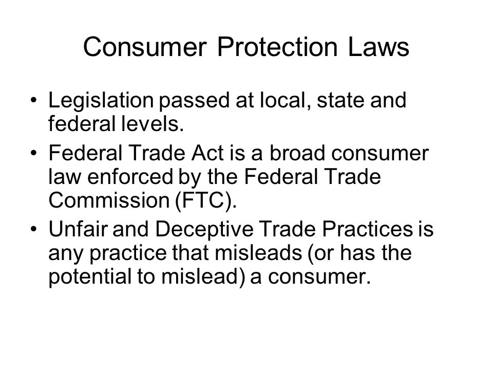 Why have consumer protection laws? To ensure consumers get adequate decision- making information to compare products to ensure fairness and competitio