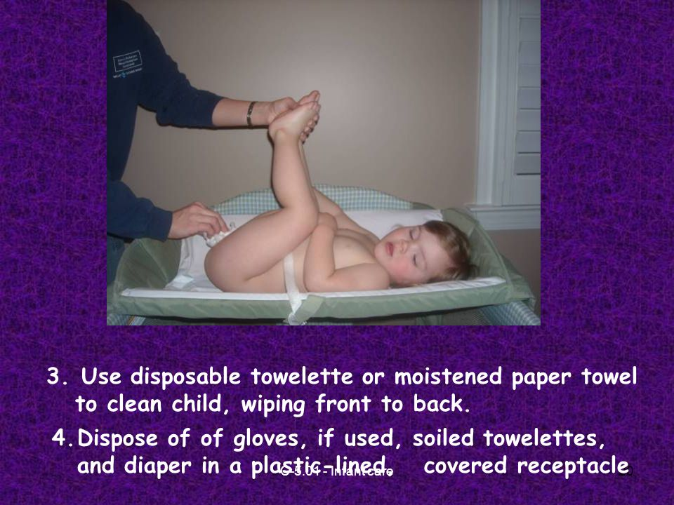C Infant care20 4.Dispose of of gloves, if used, soiled towelettes, and diaper in a plastic-lined, covered receptacle 3.