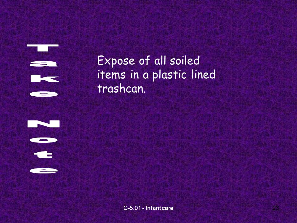 C-5.01 - Infant care23 Expose of all soiled items in a plastic lined trashcan.