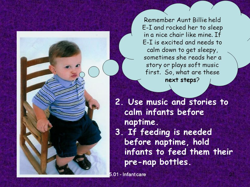 C-5.01 - Infant care31 2. Use music and stories to calm infants before naptime.