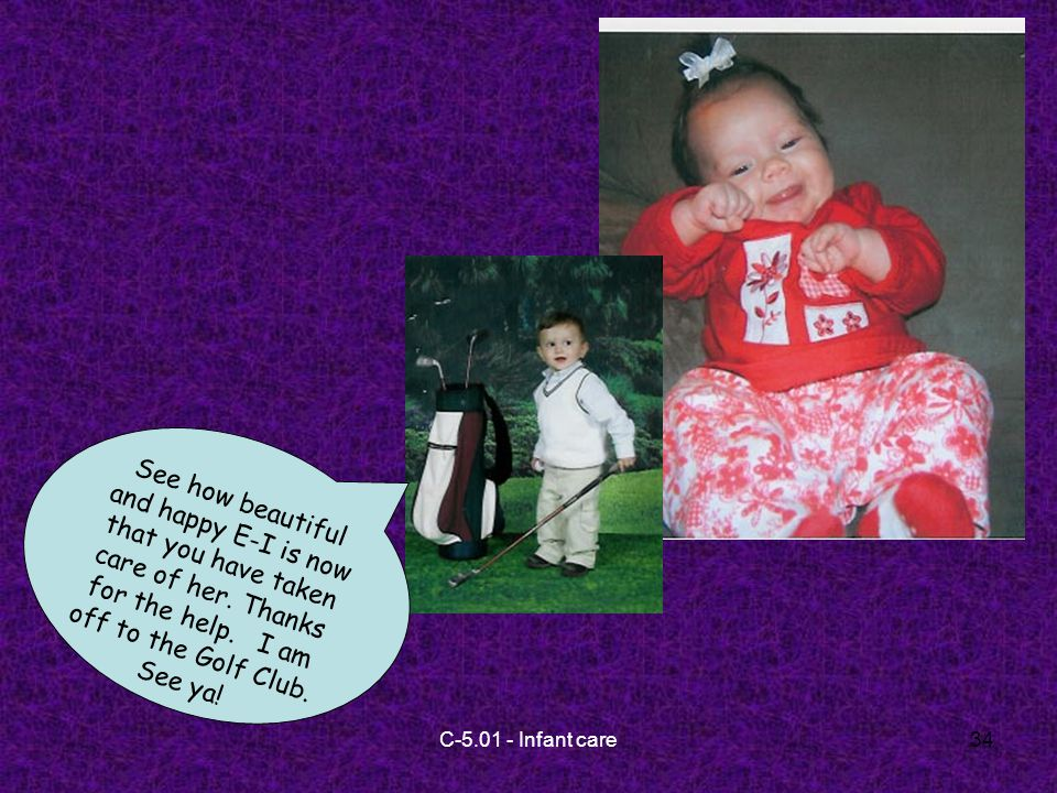 C-5.01 - Infant care34 See how beautiful and happy E-I is now that you have taken care of her.
