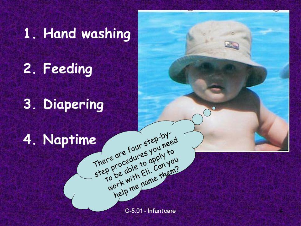 C-5.01 - Infant care4 1.Hand washing 2.Feeding 3.Diapering 4.