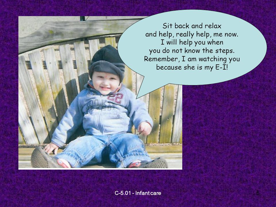 C-5.01 - Infant care6 When it is time for a change, or when it is time for a feeding, what do you as E-I's caregiver need to do.