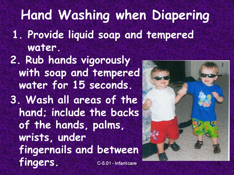 C-5.01 - Infant care8 Hand Washing when Diapering 1.Provide liquid soap and tempered water.