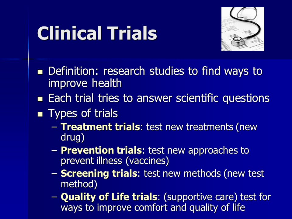 Pre Clinical Trials Performed on animals Performed on animals –Try to use animal model which most closely relates to human subject i.e.